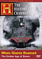 When Giants Roamed The Golden Age Of Steam The History Channel by A&E Home Video