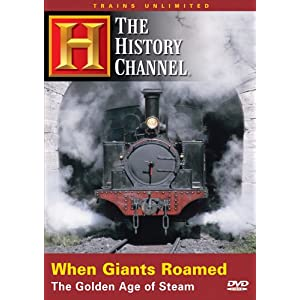 When Giants Roamed: The Golden Age of Steam (The History Channel)