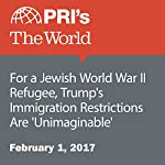 For a Jewish World War II Refugee, Trump's Immigration Restrictions Are 'Unimaginable' | Catherine Whelan