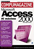 img - for Access 2000 Manual de Uso al Maximo: Manuales Compumagazine, en Espanol / Spanish (Compumagazine; Coleccion de Libros & Manuales) (Spanish Edition) book / textbook / text book