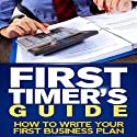 First Timer's Guide: How to Write Your First Business Plan Audiobook by Boomy Tokan Narrated by Dave Wright