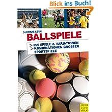 Ballspiele - Hinweis: Sammelband der Titel Ballspiele und Neue Ballspiele: 250 Spiele & Variationen / Kombonationen...