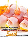 img - for Weight Watchers New Points Plus Plan The Absolutely Most Delicious Snack Recipes Cookbook book / textbook / text book