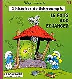 echange, troc Peyo - 3 Histoires de Schtroumpfs, tome 11 : Le puits aux échanges