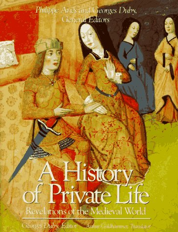 History of Private Life : Revelations of the Medieval World, GEORGES DUBY, ARTHUR GOLDHAMMER