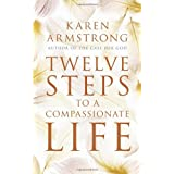 Twelve Steps to a Compassionate Lifeby Karen Armstrong