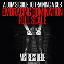 A Dom's Guide to Training a Sub: Embracing Domination Full Scale Audiobook by  Mistress Dede Narrated by Audrey Lusk