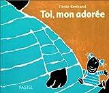 echange, troc Cécile Bertrand - Toi, mon adorée