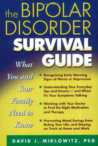 The Bipolar Disorder Survival Guide: What You and Your Family Need to Know