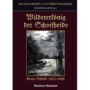 Wildererkönig der Schorfheide: Wilddieberei und Förstermorde. Vom Jagddämonen besessen!
