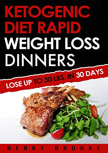 Ketogenic Diet: Rapid Weight Loss Dinners: Lose Up To 30 Lbs. In 30 Days  (Free eBook with Download) (Ketogenic Diet, ketogenic diet for weight loss, ketogenic ... beginners, rapid weight loss, paleo diet) by Henry Brooke