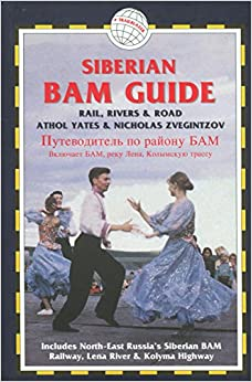 The Siberian BAM Guide: Rail, Rivers & Road: North-East