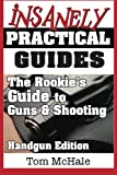 img - for The Rookie's Guide to Guns and Shooting, Handgun Edition: What you need to know to buy, shoot and care for a handgun book / textbook / text book
