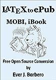 LaTeX to ePub, MOBI, iBook: Free Open Source Conversion (English Edition)