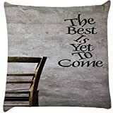 Snoogg The Best Is Yet To Come Cushion Cover Throw Pillows 16 X 16 Inch