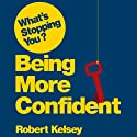What's Stopping You Being Confident? Audiobook by Robert Kelsey Narrated by Jeremy Clyde