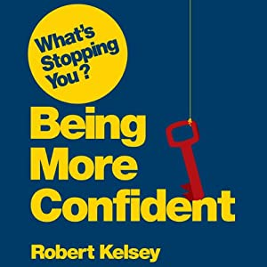 What's Stopping You Being Confident? | [Robert Kelsey]