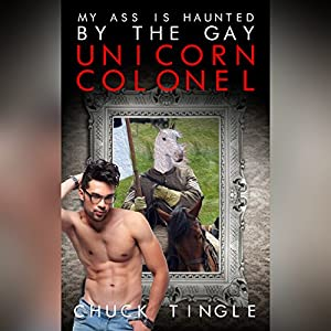 My Ass Is Haunted by the Gay Unicorn Colonel Audiobook