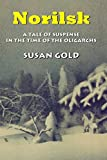 Norilsk: A Tale of Suspense in the Time of the Oligarchs by Susan Gold (2013-12-07)