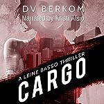 Cargo: A Leine Basso Thriller, Book 4 | D.V. Berkom