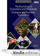 The Economics of Ecosystems and Biodiversity: Ecological and Economic Foundations (TEEB - The Economics of Ecosystems and Biodiversity) [Edizione Kindle]