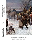 img - for Reminiscences of Levi Coffin,: The Reputed President of the Underground Railroad book / textbook / text book