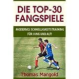 """Die Top-30 Fangspiele - Modernes Schnelligkeitstrainingvon """"Thomas Mangold"""""""