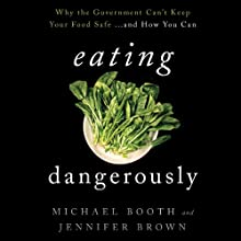 Eating Dangerously: Why the Government Can't Keep Your Food Safe…and How You Can (       UNABRIDGED) by Michael Booth, Jennifer Brown Narrated by Stephen Bel Davies