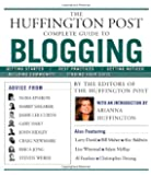 "The ""Huffington Post"" Complete Guide to Blogging: The Editors of the ""Huffington Post"""