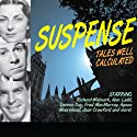 Suspense: Tales Well Calculated  by Blake Edwards, Antony Ellis, E. Jack Neuman, Gil Doud, Morton Fine, David Friedkin Narrated by Dana Andrews, Richard Widmark, Joseph Cotton, Alan Ladd, Agnes Moorehead, Joan Crawford, Dennis Day