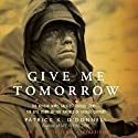 Give Me Tomorrow: The Korean War's Greatest Untold Story - The Epic Stand of the Marines of George Company Audiobook by Patrick K. O'Donnell Narrated by Lloyd James