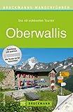 Wanderf�hrer Oberwallis: Die 40 sch�nsten Wanderwege dieser Region in der Schweiz mit Wanderkarten, H�henprofil und kostenlosen GPS Download (Bruckmanns Wanderf�hrer)