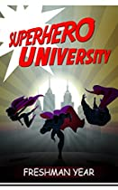 SUPERHERO UNIVERSITY: FRESHMAN YEAR A BLOSSOMING TEEN ROMANCE (SUPERHERO UNIVERSITY BOOK 1)