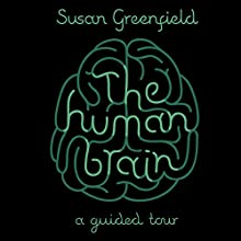 The Human Brain: A Guided Tour (       ABRIDGED) by Susan Greenfield Narrated by Fiona Shaw