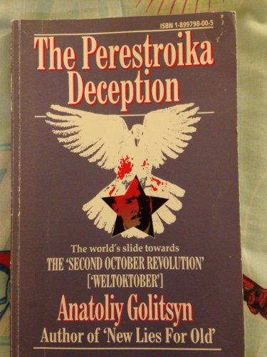 The Perestroika Deception Memoranda to the Central Intelligence Agency, Golitsyn, Anatoliy