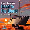 Dead to the World (       UNABRIDGED) by Francis Durbridge Narrated by Neil Pearson