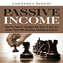 Passive Income: How to Take a Thought and Turn It into an Asset That Will Develop Additional Assets (       UNABRIDGED) by Lawrence Benedi Narrated by Mark Moseley