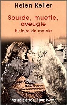 Amazon.fr - Sourde, muette, aveugle. : Histoire de ma vie