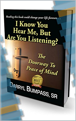 I Know You Hear Me, But Are You Listening?: The Doorway To A Peace Of Mind