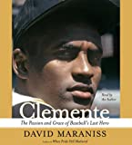 Clemente: The Passion and Grace of Baseball