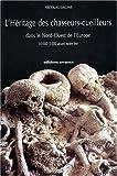 echange, troc Nicolas Cauwe - L'héritage des chasseurs-cueilleurs dans le nord-ouest de l'Europe, 10.000-3000 avant notre ère