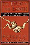 The Ends of the Earth: A Journey at the Dawn of the Twenty-first Century (0679431489) by Kaplan, Robert D.