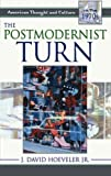 img - for The Postmodernist Turn: American Thought and Culture in the 1970s by J. David Hoeveler Jr. (2004-10-05) book / textbook / text book