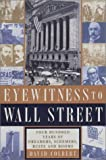 Eyewitness to Wall Street: 400 Years of Dreamers, Schemers, Busts and Booms (0767906608) by Colbert, David