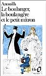Le Boulanger, la Boulangère et le Petit Mitron par Anouilh