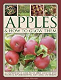 img - for Apples & How to Grow Them: A Comprehensive Guide To 400 Apple Varieties With Practical Tips For Growing, Harvesting And Storing book / textbook / text book
