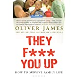 They F*** You Up: How to Survive Family Lifeby Oliver James