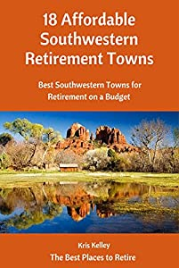 18 Affordable Southwestern Retirement Towns: Best Southwestern Towns for Retirement on a Budget (Best Places to Retire Book 4)