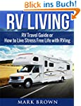 RV Living: RV Travel Guide or How to...