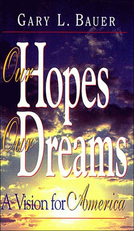 Our Hopes, Our Dreams: A Vision for America, Gary Lee Bauer